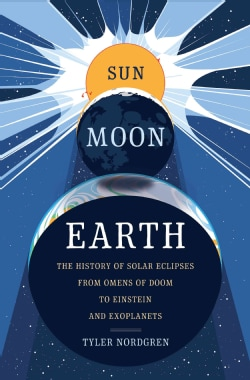 Sun Moon Earth: The History of Solar Eclipses from Omens of Doom to Einstein and Exoplanets (Hardcover)