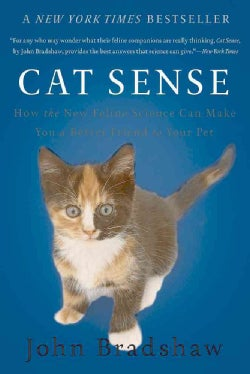 Cat Sense: How the New Feline Science Can Make You a Better Friend to Your Pet (Paperback)