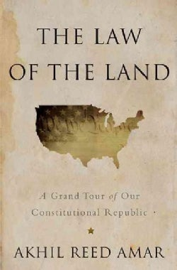 The Law of the Land: A Grand Tour of Our Constitutional Republic (Hardcover)