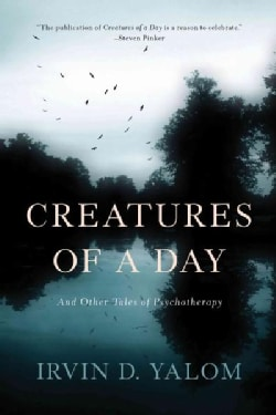Creatures of a Day: And Other Tales of Psychotherapy (Paperback)