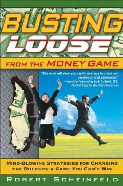 Busting Loose from the Money Game: Mind-blowing Strategies for Changing the Rules of a Game You Can't Win (Hardcover)