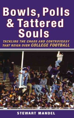 Bowls, Polls & Tattered Souls: Tackling the Chaos and Controversy That Reign over College Football (Hardcover)
