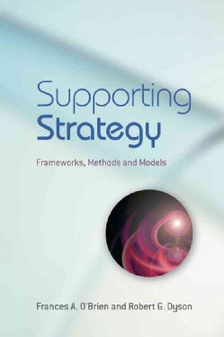 Supporting Strategy: Frameworks, Methods and Models (Paperback)