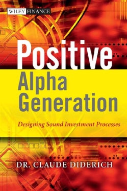 Positive Alpha Generation: Designing Sound Investment Processes (Hardcover)