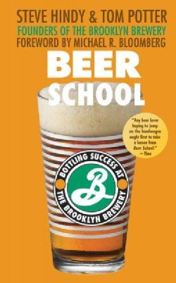 Beer School: Bottling Success at the Brooklyn Brewery (Paperback)