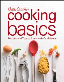 Betty Crocker Cooking Basics: Recipes and Tips to Cook With Confidence (Hardcover)