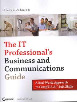 The IT Professional's Business and Communications Guide: A Real-World Approach to Comp TIA A+ Soft Skills (Paperback)