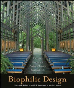Biophilic Design: The Theory, Science, and Practice of Bringing Buildings to Life (Hardcover)