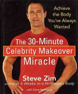 The 30-Minute Celebrity Makeover Miracle: Achieve the Body You've Always Wanted (Hardcover)