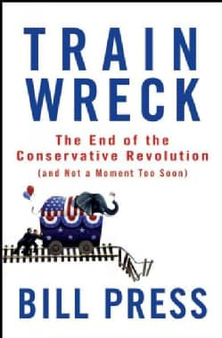 Trainwreck: The End of the Conservative Revolution (and Not a Moment Too Soon) (Hardcover)