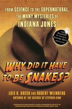 Why Did It Have To Be Snakes?: From Science to the Supernatural, the Many Mysteries of Indiana Jones (Paperback)
