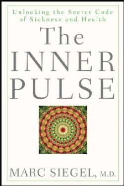 The Inner Pulse: Unlocking the Secret Code of Sickness and Health (Hardcover)