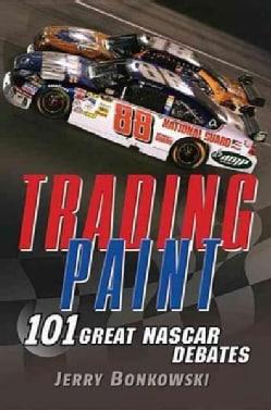 Trading Paint: 101 Great NASCAR Debates (Paperback)