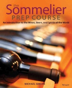 The Sommelier Prep Course: An Introduction to the Wines, Beers, and Spirits of the World (Paperback)