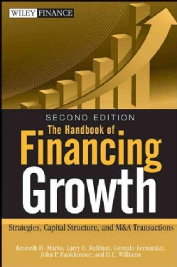 The Handbook of Financing Growth: Strategies, Capital Structure, and M&A Transactions (Hardcover)