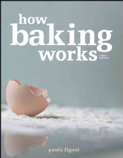 How Baking Works: Exploring the Fundamentals of Baking Science (Paperback)