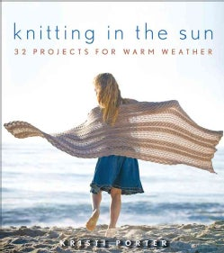 Knitting in the Sun: 32 Projects for Warm Weather (Paperback)