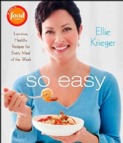 So Easy: Luscious, Healthy Recipes for Every Meal of the Week (Hardcover)