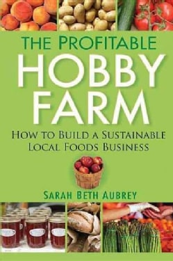 The Profitable Hobby Farm: How to Build a Sustainable Local Foods Business (Paperback)