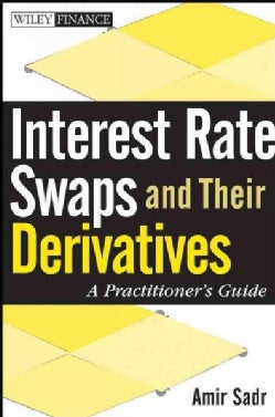 Interest Rate Swaps and Their Derivatives: A Practitioner's Guide (Hardcover)
