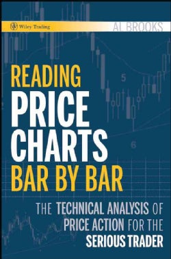 Reading Price Charts Bar by Bar: The Technical Analysis of Price Action for the Serious Trader (Hardcover)