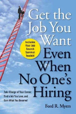 Get the Job You Want, Even When No One's Hiring: Take Charge of Your Career, Find a Job You Love, and Earn What Y... (Paperback)