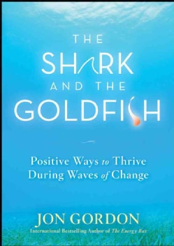 The Shark and the Goldfish: Positive Ways to Thrive During Waves of Change (Hardcover)