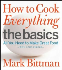 How to Cook Everything : The Basics: All You Need to Make Great Food--with 1,000 Photos (Hardcover)