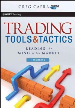 Trading Tools and Tactics: Reading the Mind of the Market (Hardcover)