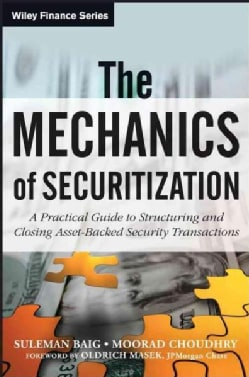The Mechanics of Securitization: A Practical Guide to Structuring and Closing Asset-Backed Security Transactions (Hardcover)