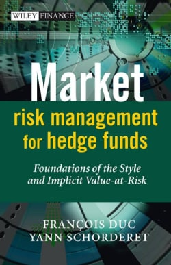Market Risk Management for Hedge Funds: Foundations of the Style and Implicit Value-at-Risks (Hardcover)