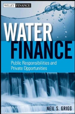 Water Finance: Public Responsibilities and Private Opportunities (Hardcover)
