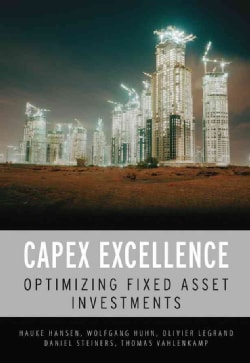 CAPEX Excellence: Optimizing Fixed Asset Investments (Hardcover)