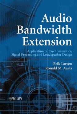 Audio Bandwidth Extension: Application of Psychoacoustics, Signal Processing and Loudspeaker Design (Hardcover)