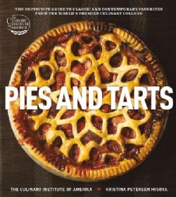 Pies and Tarts: The Definitive Guide to Classic and Contemporary Favorites from the World's Premier Culinary College (Hardcover)