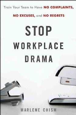 Stop Workplace Drama: Train Your Team to Have No Excuses, No Complaints, and No Regrets (Hardcover)