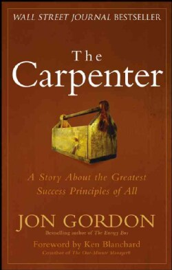 The Carpenter: A Story About the Greatest Success Strategies of All (Hardcover)