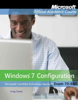 Windows 7 Configuration: Microsoft Official Academic Course : Microsoft Certified Technology Specialist , Exam 70-680