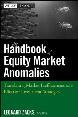 The Handbook of Equity Market Anomalies: Translating Market Inefficiencies into Effective Investment Strategies (Hardcover)
