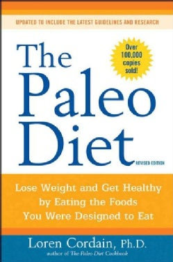 The Paleo Diet: Lose Weight and Get Healthy by Eating the Foods You Were Designed to Eat (Paperback)