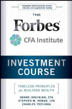 The Forbes/ CFA Institute Investment Course: Timeless Principles for Building Wealth (Hardcover)