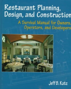 Restaurant Planning, Design, and Construction: A Survival Manual for Owners, Operators, and Developers (Paperback)