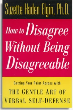 How to Disagree Without Being Disagreeable: Getting Your Point Across With the Gentle Art of Verbal Self-Defense (Paperback)