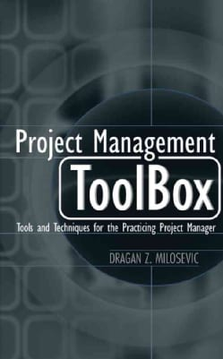 Project Management Toolbox: Tools and Techniques for the Practicing Project Manager (Hardcover)