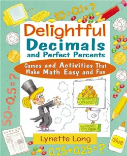 Delightful Decimals and Perfect Percents: Games and Activities That Make Math Easy and Fun (Paperback)