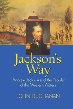 Jackson's Way: Andrew Jackson and the People of the Western Waters (Hardcover)
