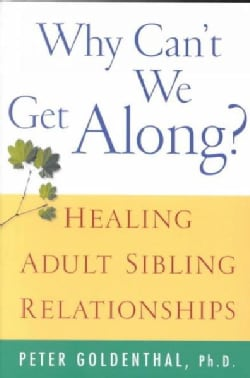 Why Can't We Get Along: Healing Adult Sibling Relationships (Paperback)