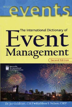 The International Dictionary of Event Management: Over 3500 Administration, Coordination, Marketing, and Risk Man... (Paperback)