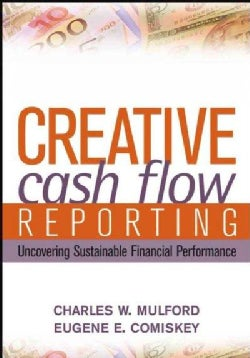 Creative Cash Flow Reporting And Analysis: Uncovering Sustainable Financial Performance (Hardcover)