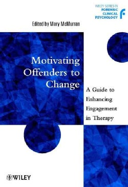Motivating Offenders to Change: A Guide to Enhancing Engagement in Therapy (Paperback)